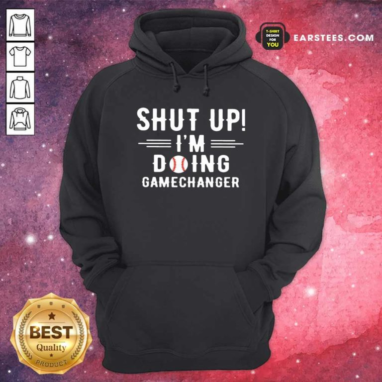 Shut Up Im Doing Gamechanger Hoodie - Design By Earstees.com