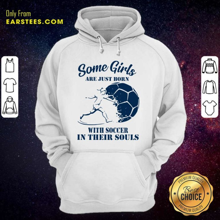 Some Girls Are Just Born With Soccer In Their Souls Hoodie - Design By Earstees.com