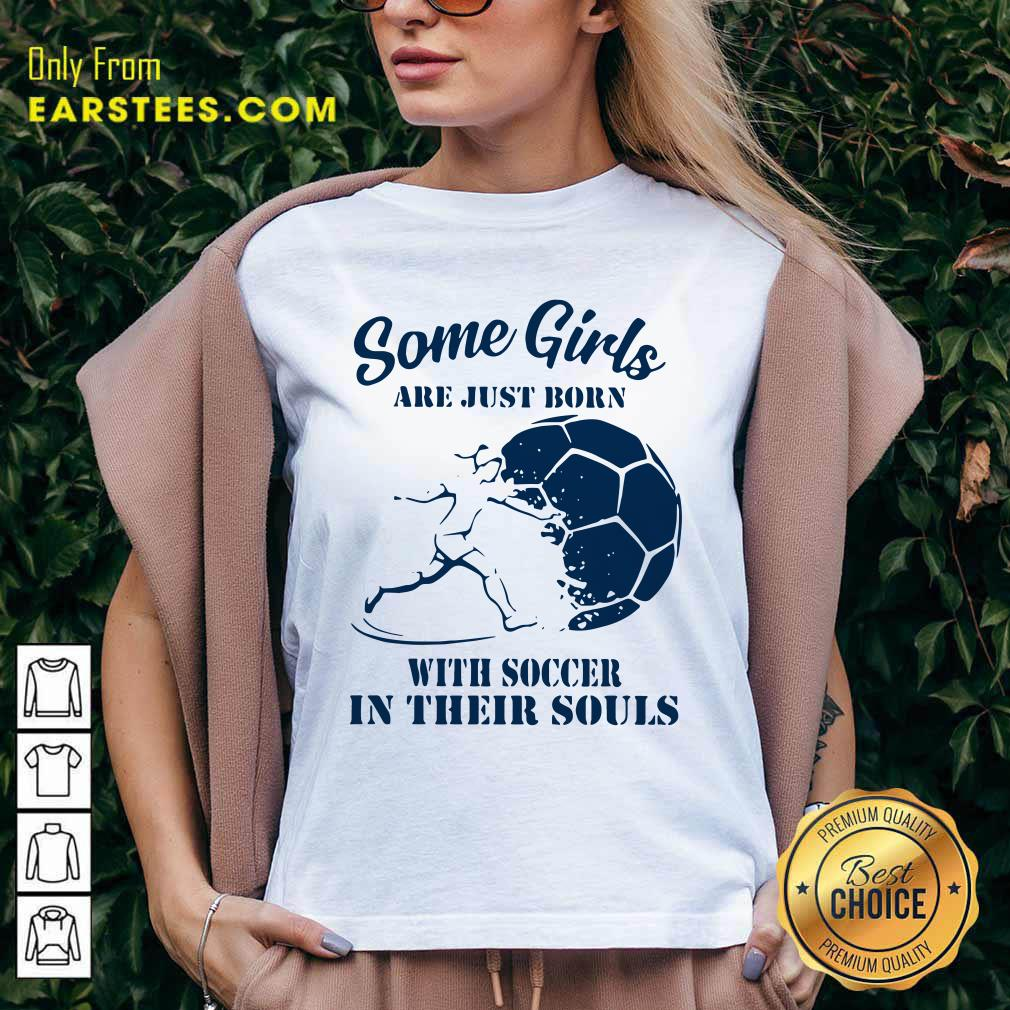 Some Girls Are Just Born With Soccer In Their Souls V-neck - Design By Earstees.com