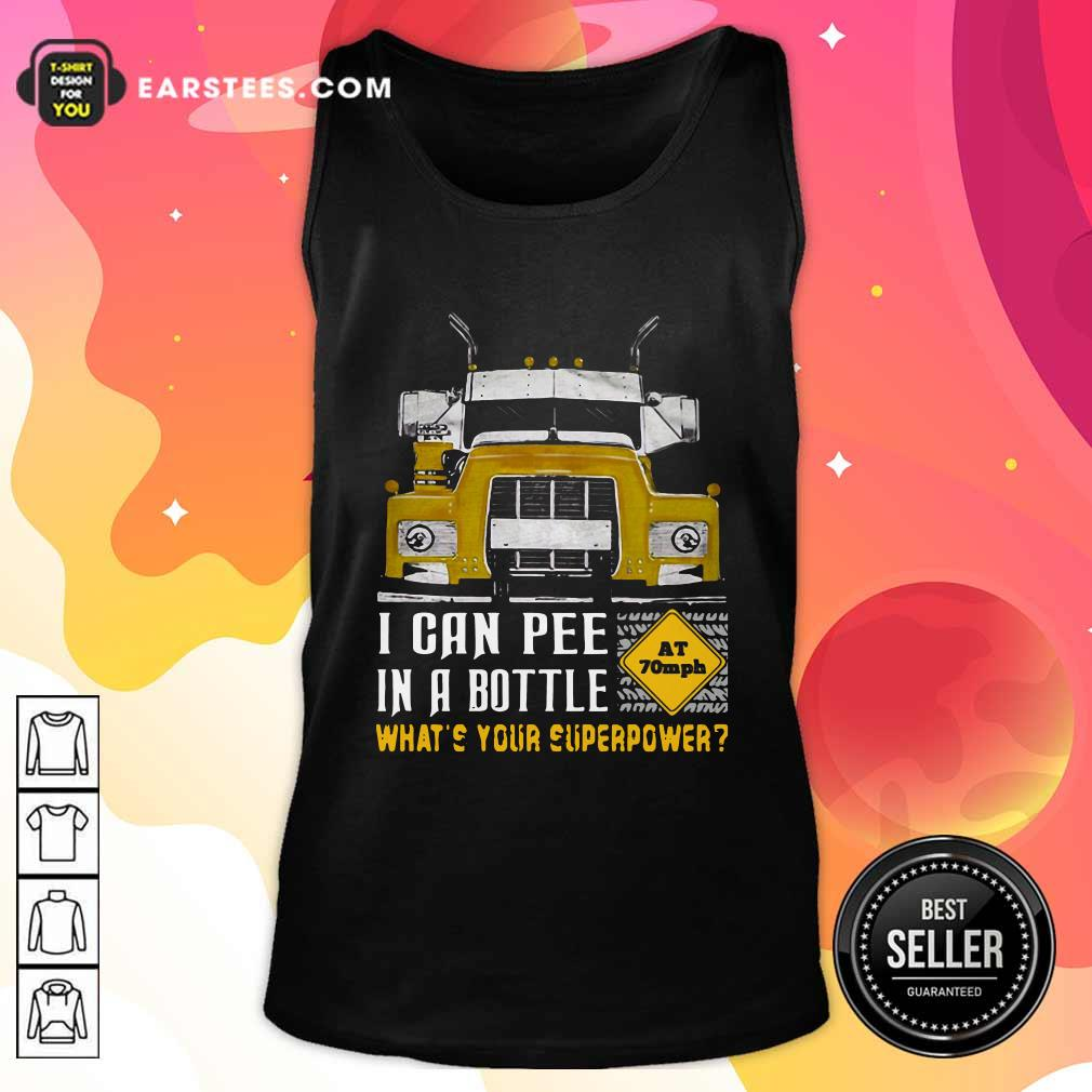 Trucker I Can Pee In A Bottle Whats Your Superpower Tank Top - Design By Earstees.com