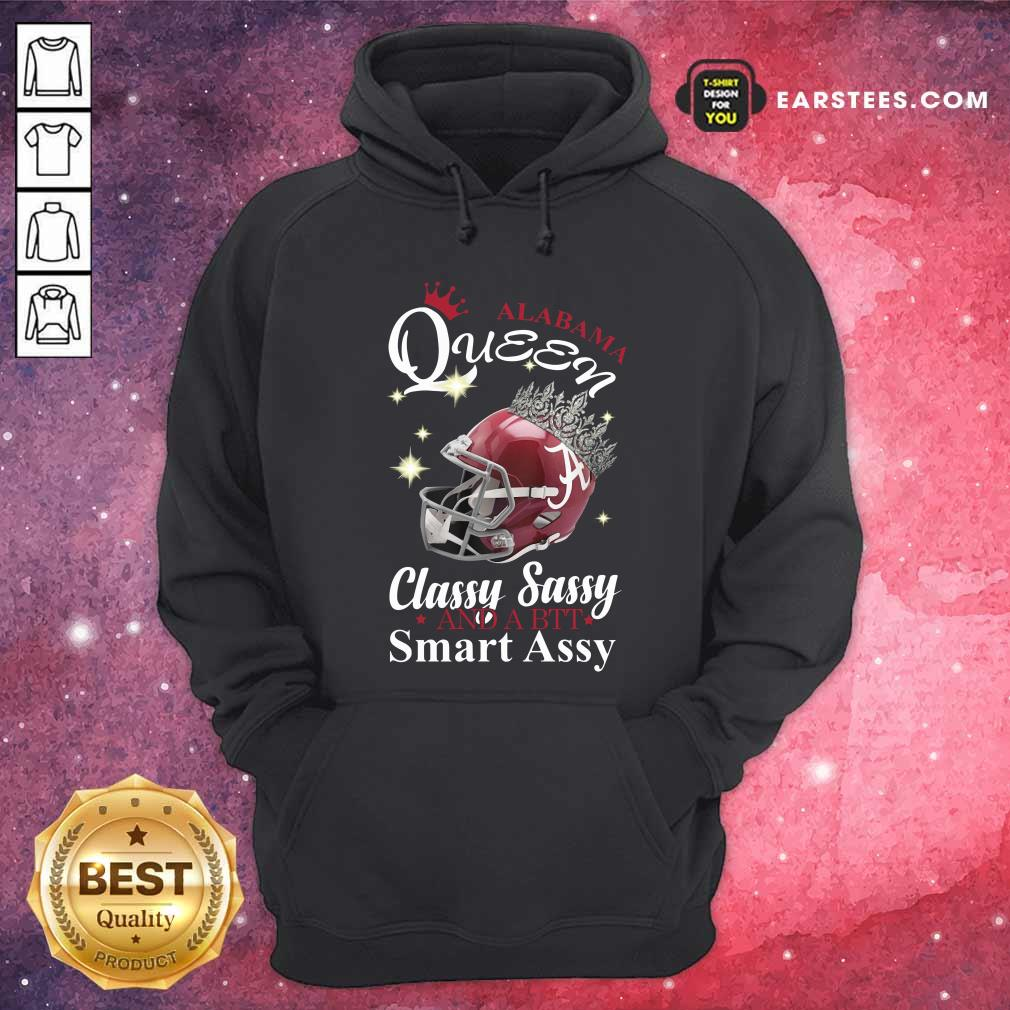 Alabama Queen Classy Sassy And A Bit Smart Assy Hoodie - Design By Earstees.com