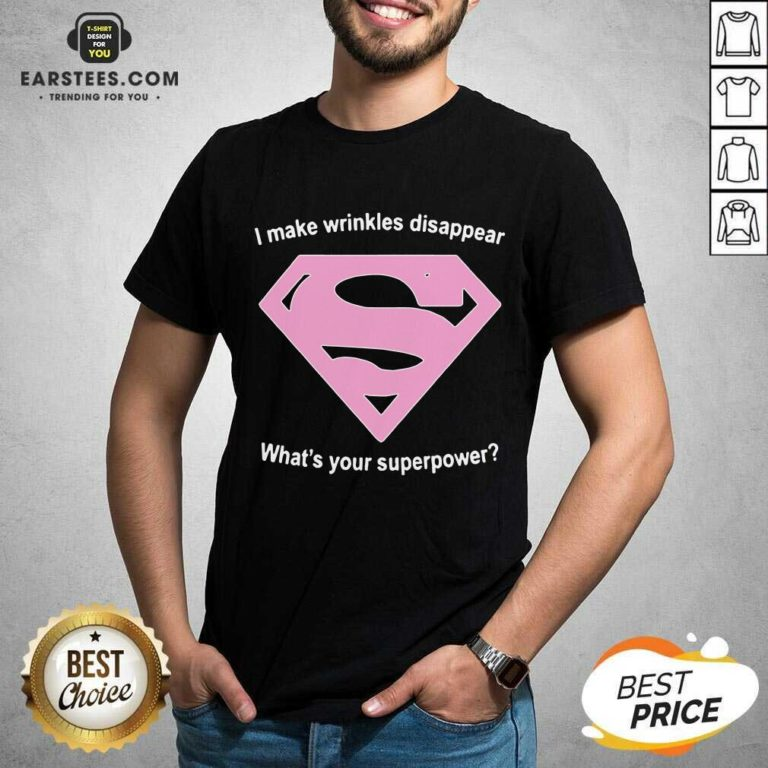 Premium I Make Wrinkles Disappear Whats Your Superpower Shirt - Design By Earstees.com