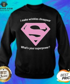Premium I Make Wrinkles Disappear Whats Your Superpower Sweatshirt - Design By Earstees.com