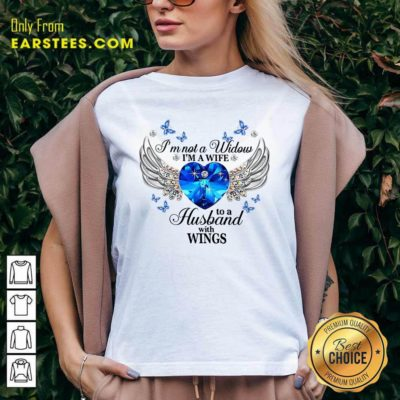Im Not A Widow Im A Wife To A Husband With Wings V-neck - Design By Earstees.com