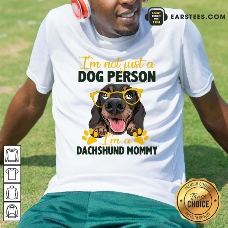 Im Not Just A Dog Person Im A Dachshund Mommy Shirt - Design By Earstees.com