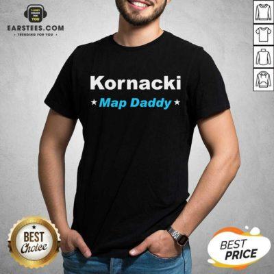 Premium Kornacki Steve Kornacki Map Daddy Kornacki Shirt- Design By Earstees.com