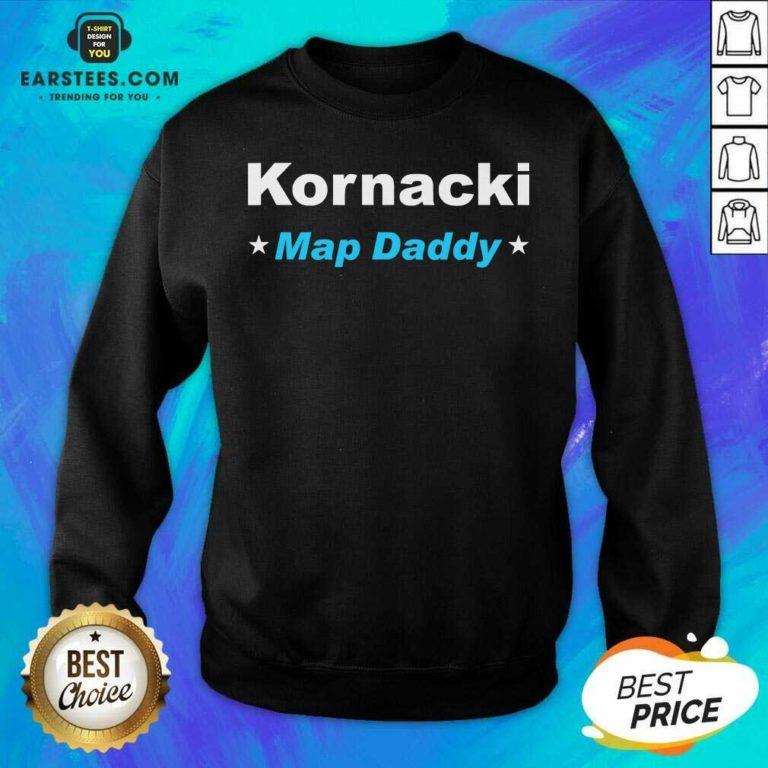 Premium Kornacki Steve Kornacki Map Daddy Kornacki Sweatshirt - Design By Earstees.com