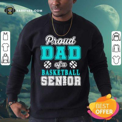 Proud Dad Of A Basketball Senior High School College Sweatshirt - Design By Earstees.com