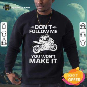 Sport Bike Dont Follow Me You Wont Make It Sweatshirt - Design By Earstees.com