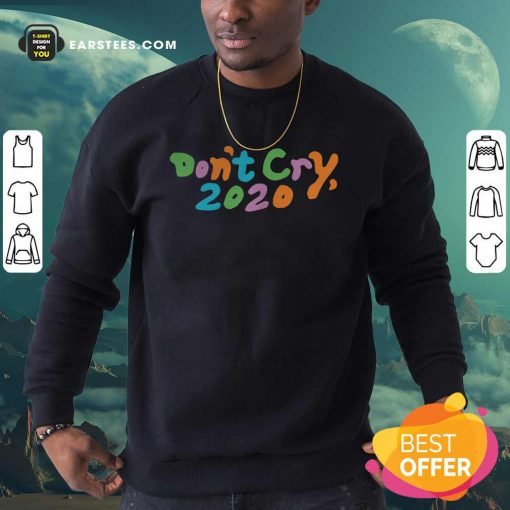 Don't Cry 2020 Coin Sweatshirt - Design By Earstees.com