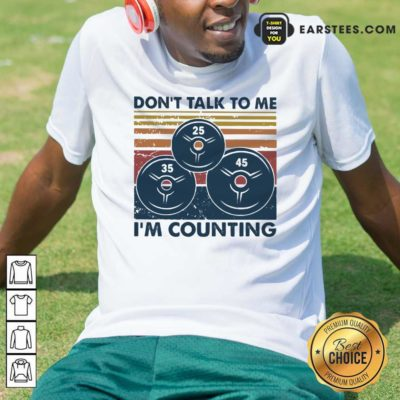 Don't Talk To Me I'm Counting Vintage Shirt - Design By Earstees.com