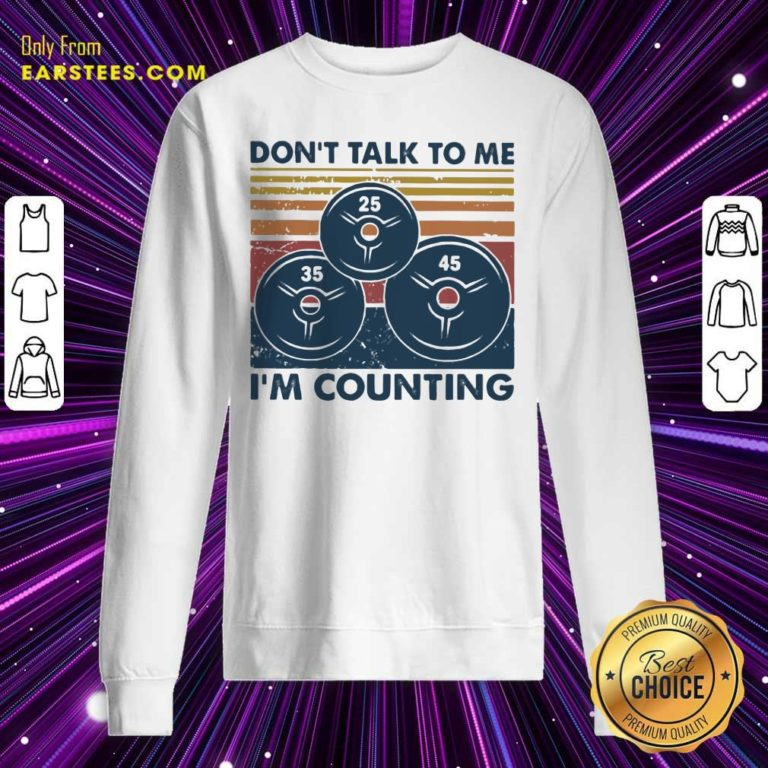 Don't Talk To Me I'm Counting Vintage Sweatshirt - Design By Earstees.com