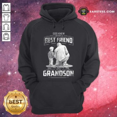 God Knew I Need A Best Friend So He Gave Me Grandson Hoodie - Design By Earstees.com