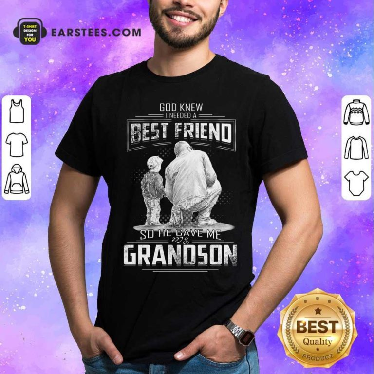 God Knew I Need A Best Friend So He Gave Me Grandson Shirt - Design By Earstees.com