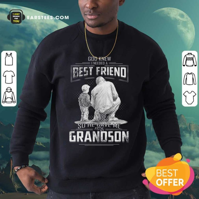 God Knew I Need A Best Friend So He Gave Me Grandson Sweatshirt - Design By Earstees.com