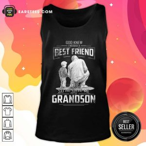 God Knew I Need A Best Friend So He Gave Me Grandson Tank Top - Design By Earstees.com