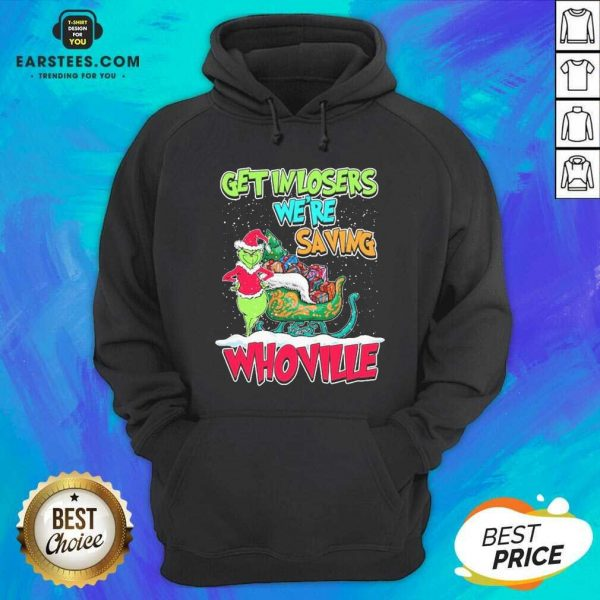 Pretty Grinch Get In Losers Were Saving Whoville Merry Christmas Hoodie - Design By Earstees.com