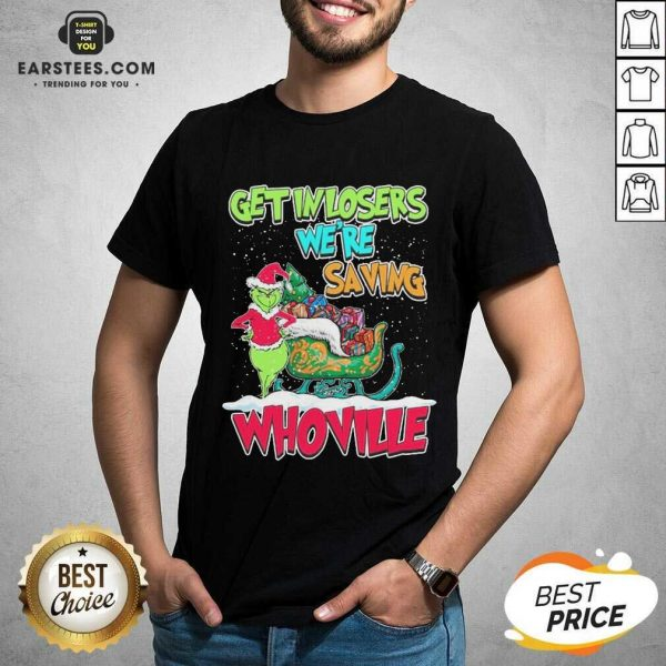 Pretty Grinch Get In Losers Were Saving Whoville Merry Christmas Shirt - Design By Earstees.com
