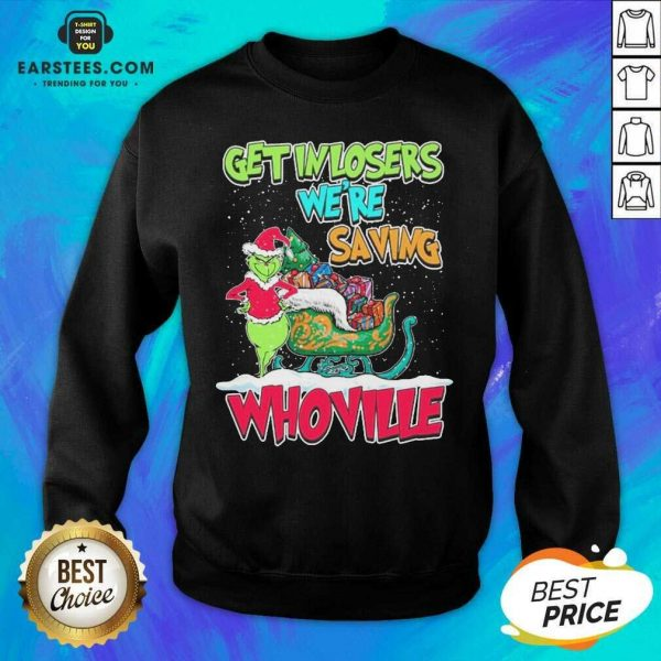 Pretty Grinch Get In Losers Were Saving Whoville Merry Christmas Sweatshirt - Design By Earstees.com