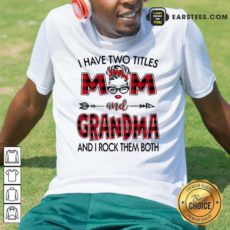 I Have Two Titles Mom And Grandma And I Rock Them Both Shirt - Design By Earstees.com