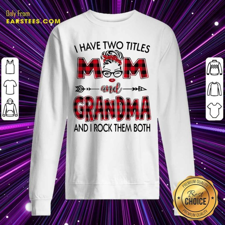 I Have Two Titles Mom And Grandma And I Rock Them Both Sweatshirt - Design By Earstees.com