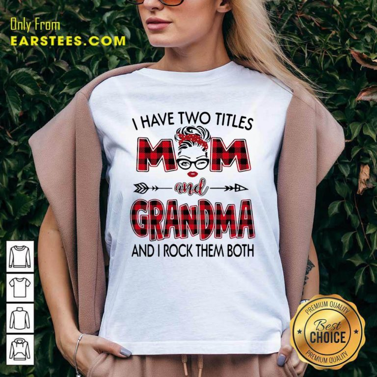 I Have Two Titles Mom And Grandma And I Rock Them Both V-neck - Design By Earstees.com
