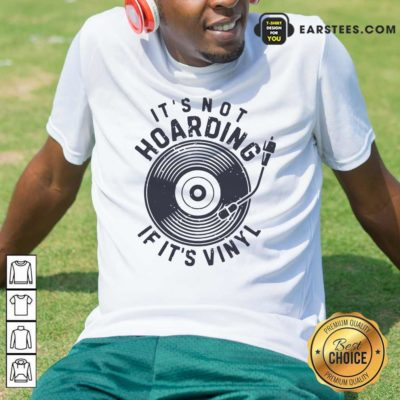 Its Not Hoarding If It's Vinyl Shirt - Design By Earstees.com