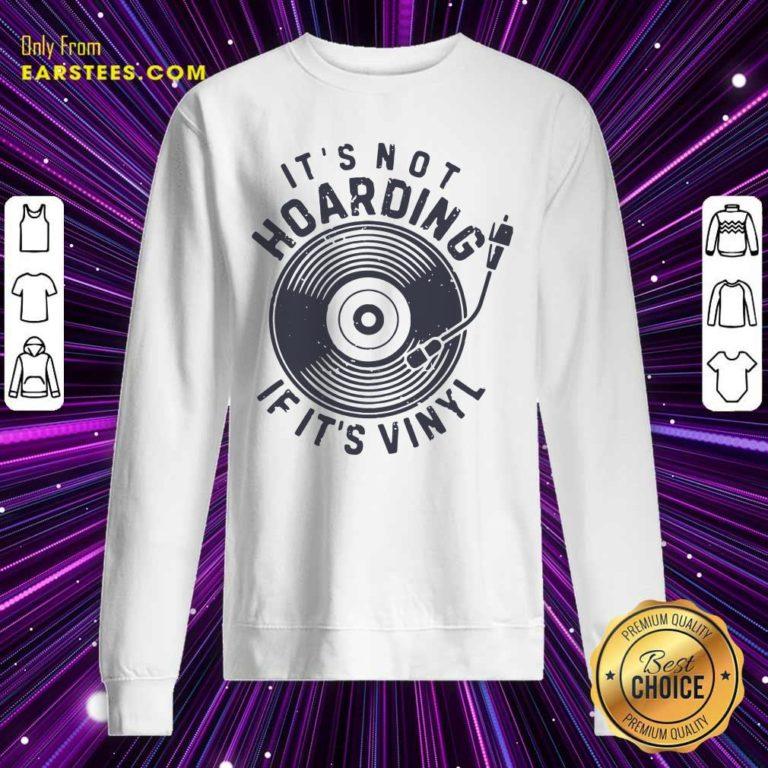Its Not Hoarding If It's Vinyl Sweatshirt - Design By Earstees.com