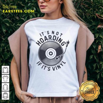 Its Not Hoarding If It's Vinyl V-neck - Design By Earstees.com