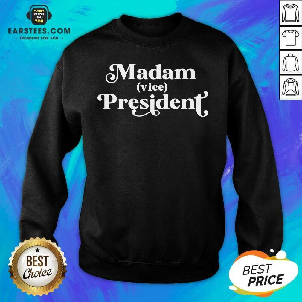 Pretty Madam Vice President First Woman VP Kamala Harris 2020 Sweatshirt - Design By Earstees.com