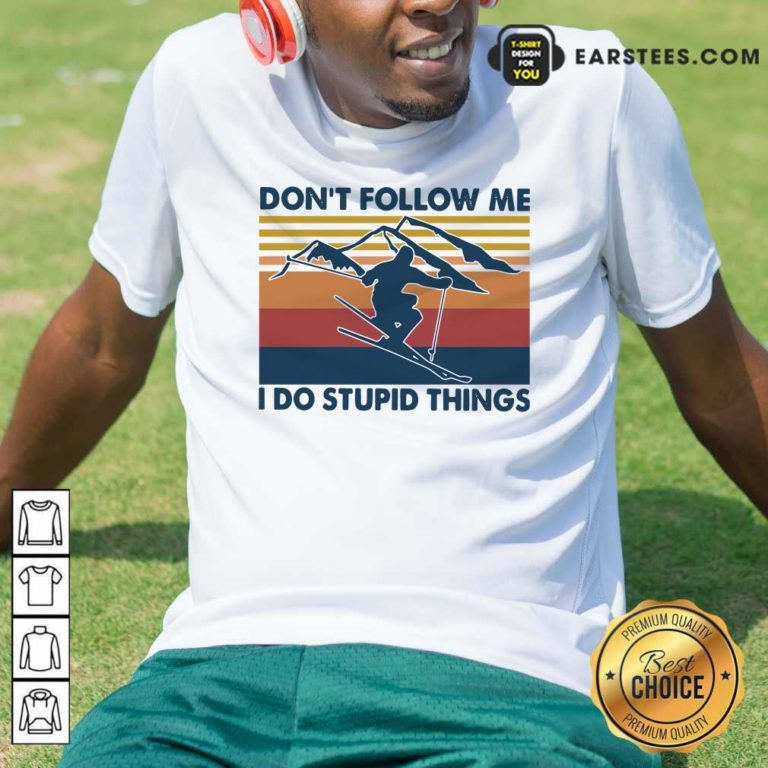 Skiing Dont Follow Me I Do Stupid Things Vintage Shirt - Design By Earstees.com