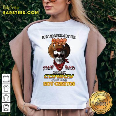 Skull No Thanks On The This Bad As Heck Cowboy Only Eats Hot Cheetos V-neck - Design By Earstees.com