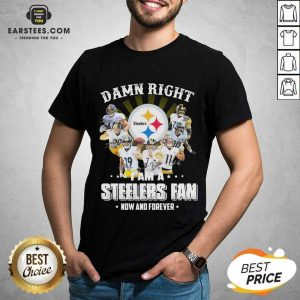 Pretty So Damn Right I Am A Pittsburgh Steelers Fan Now And Forever Signature Shirt - Design By Earstees.com