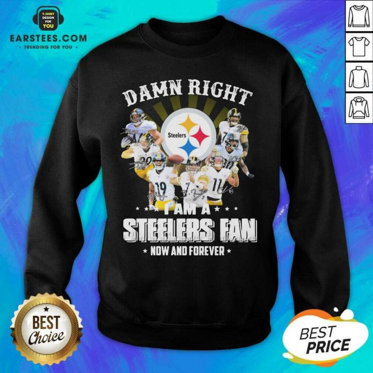 Pretty So Damn Right I Am A Pittsburgh Steelers Fan Now And Forever Signature Shirt- Design By Earstees.com