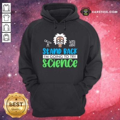 Stand Back I'm Going To Try Science Hoodie - Design By Earstees.com