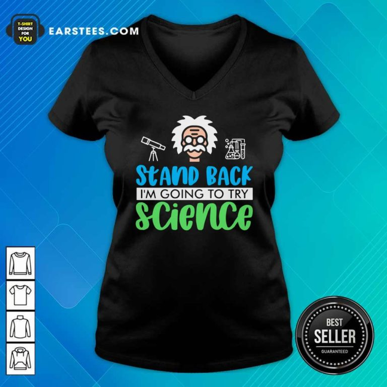 Stand Back I'm Going To Try Science V-neck - Design By Earstees.com