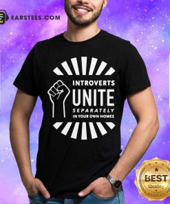 Strong Hand Introverts Unite Separately In Your Own Homes Shirt - Design By Earstees.com