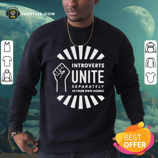 Strong Hand Introverts Unite Separately In Your Own Homes Sweatshirt - Design By Earstees.com