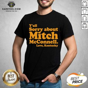 Pretty Y'all Sorry About Mitch Mcconnell Love Kentucky Shirt - Design By Earstees.com