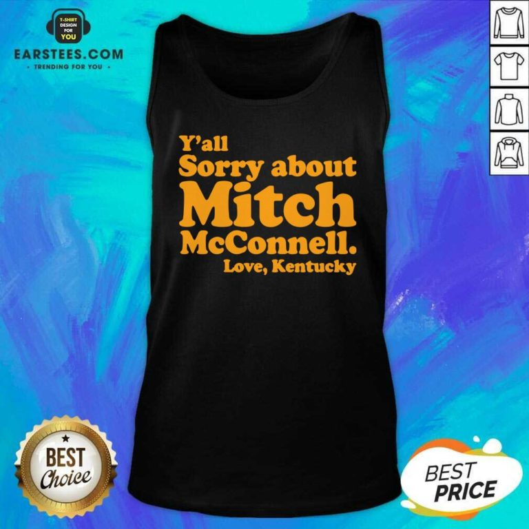 Pretty Y'all Sorry About Mitch Mcconnell Love Kentucky Tank Top- Design By Earstees.com
