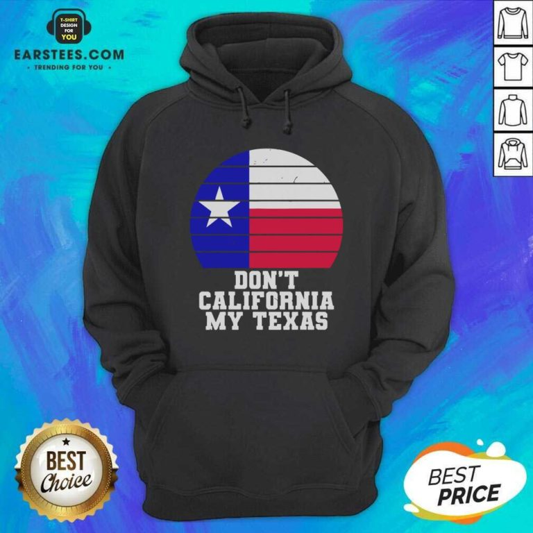 Don't California My Texas Star Election Hoodie - Design By Earstees.com