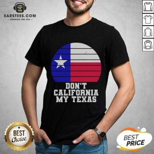 Don't California My Texas Star Election Shirt - Design By Earstees.com