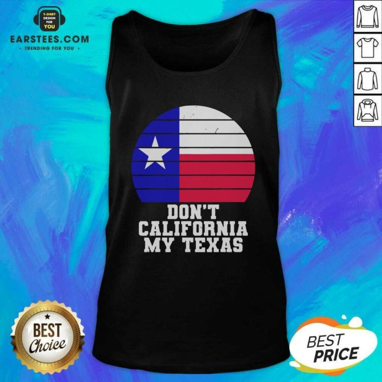 Don't California My Texas Star Election Tank Top - Design By Earstees.com