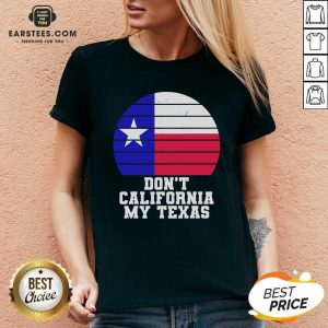 Don't California My Texas Star Election V-neck - Design By Earstees.com