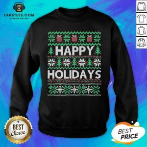 Top Happy Holidays Ugly Christmas Sweatshirt- Design By Earstees.com