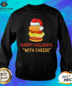 Top Happy Holidays With Cheese Christmas Cheeseburger Sweatshirt - Design By Earstees.com