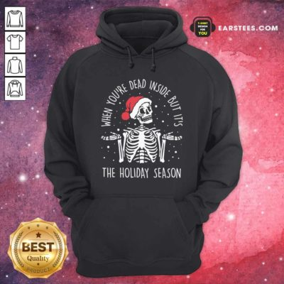 Skeleton When You're Dead Inside But It's The Holiday Season 2020 Christmas Hoodie - Design By Earstees.com