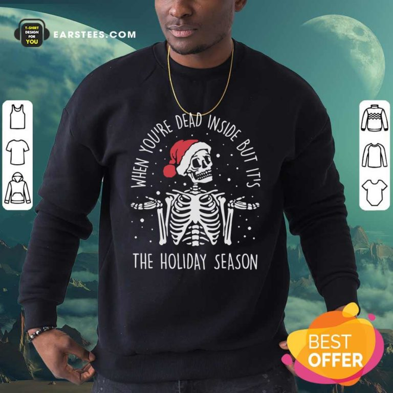 Skeleton When You're Dead Inside But It's The Holiday Season 2020 Christmas Sweatshirt - Design By Earstees.com