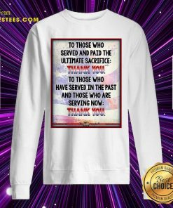 To Those Who Served And Paid The Ultimate Sacrifice Thank You Sweatshirt - Design By Earstees.com