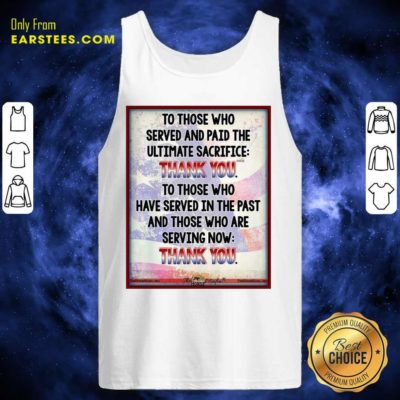 To Those Who Served And Paid The Ultimate Sacrifice Thank You Tank Top - Design By Earstees.com